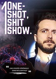 ONE SHOT-SHIT-SHOW de et par WILLIAM PILET